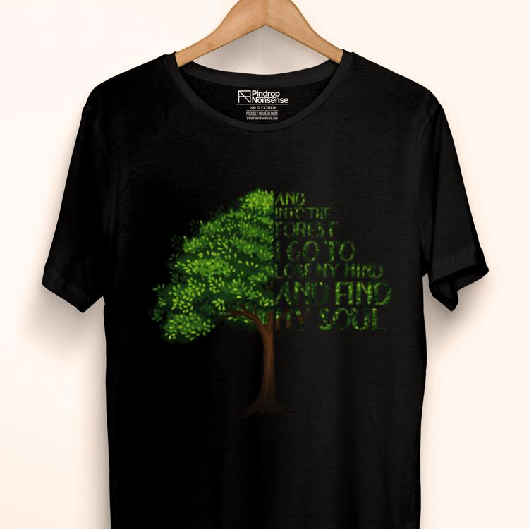 Official And Into The Forest I Go To Lose My Mind And Find My Soul Green Tree shirt