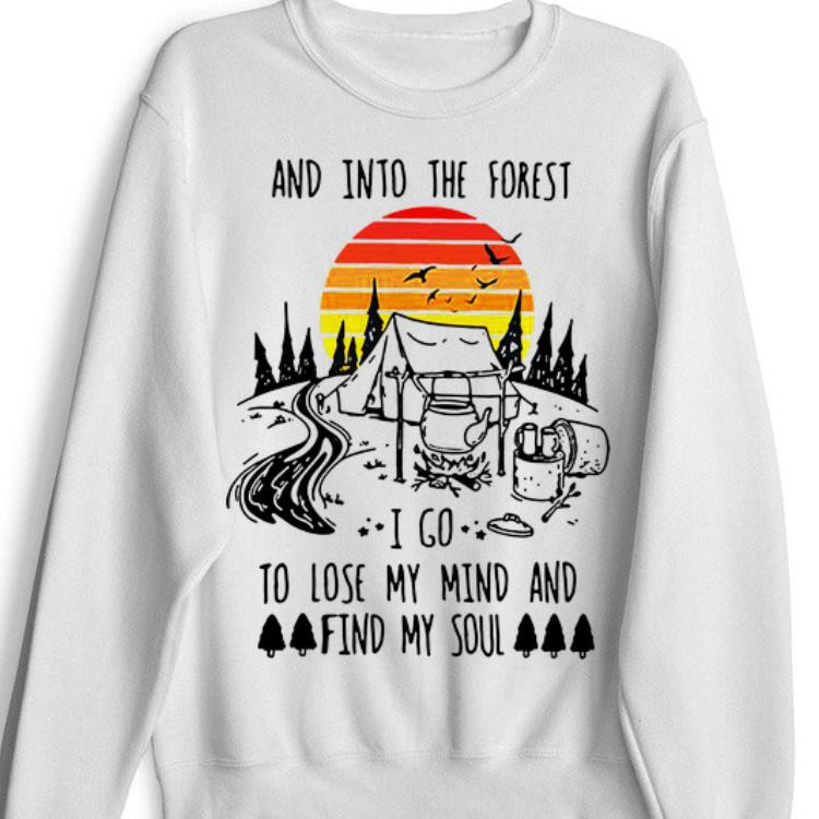 Official Vintage And Into The Forest I Go To Lose My Mind And Find My Soul Shirt 1 - Official Vintage And Into The Forest I Go To Lose My Mind And Find My Soul Shirt
