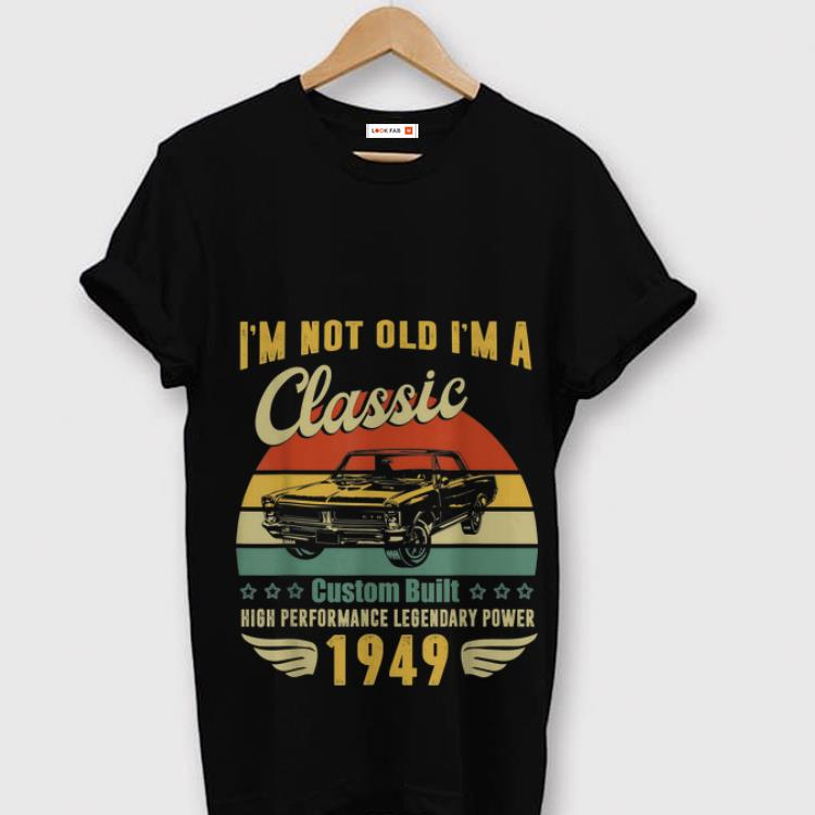 Original I'm Not Old I'm A Classic Custom Built Vintage shirt