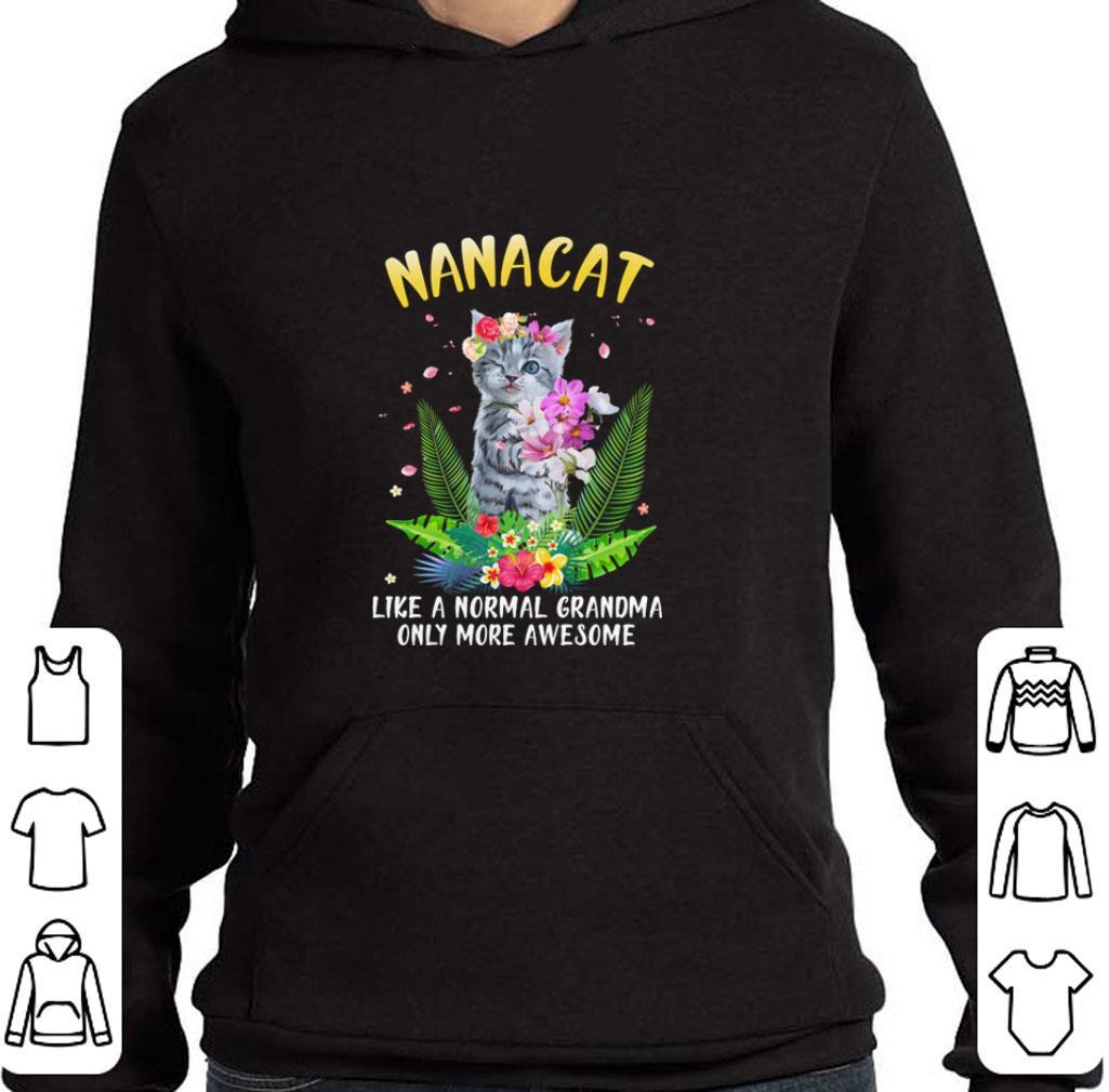 Pretty NANACAT like a normal grandma only more awesome shirt 4 - Pretty NANACAT like a normal grandma only more awesome shirt