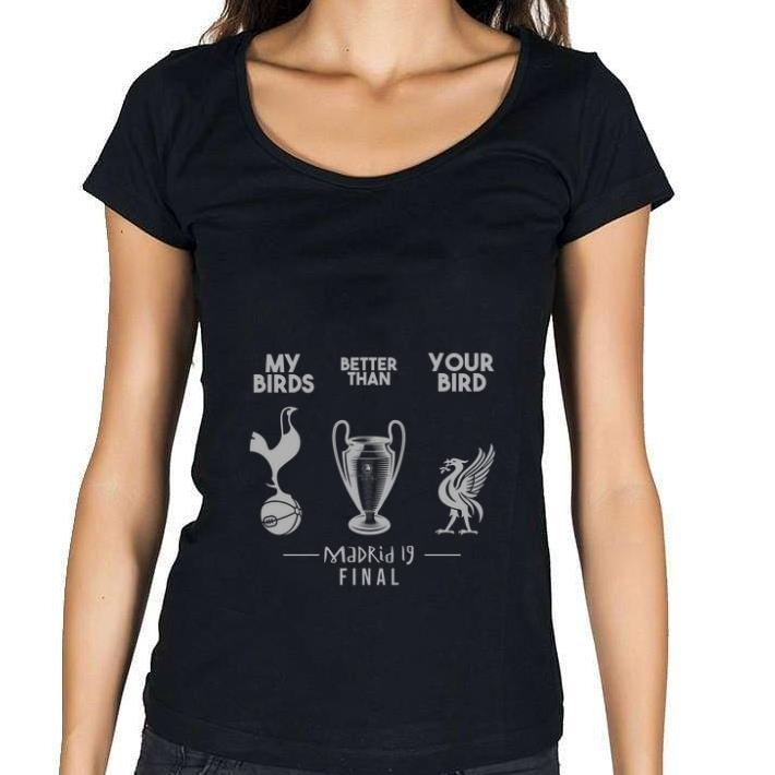 Pretty Tottenham Hotspur My birds better than your bird Liverpool Madrid 19 final shirt