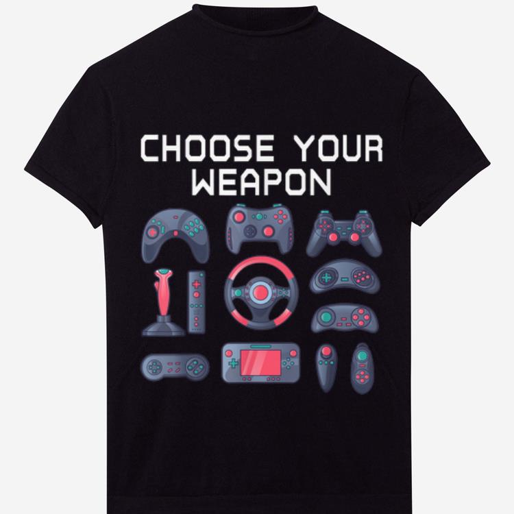 Awesome Choose Your Weapon Quote Novelty Video Gamer shirt