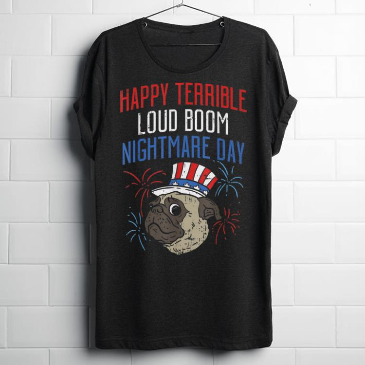 Awesome Happy Terrible Loud Boom Nightmare Day For Pug 4th Of July Scared Pug shirt