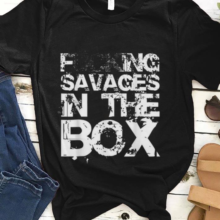 Best price Fucking Savages In The Box White Front shirt