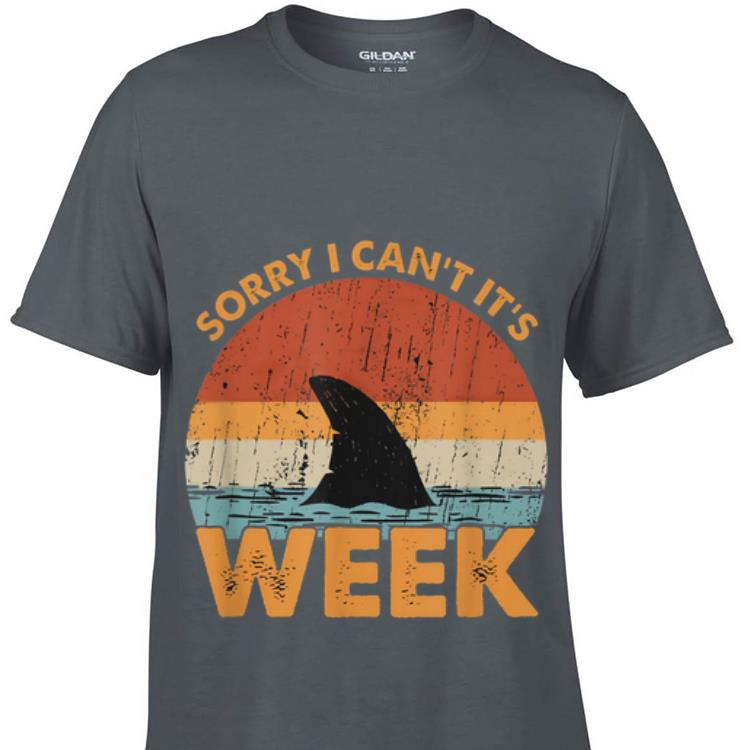 Greatest Sorry I Can't It's Week Shark Vintage shirt