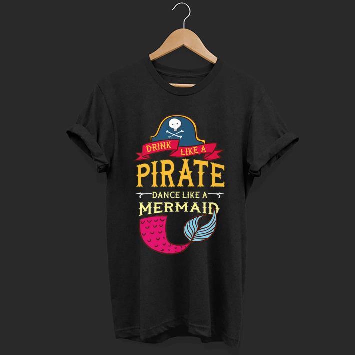 Hot Drink Like Pirate Dance Like A Mermaid shirt