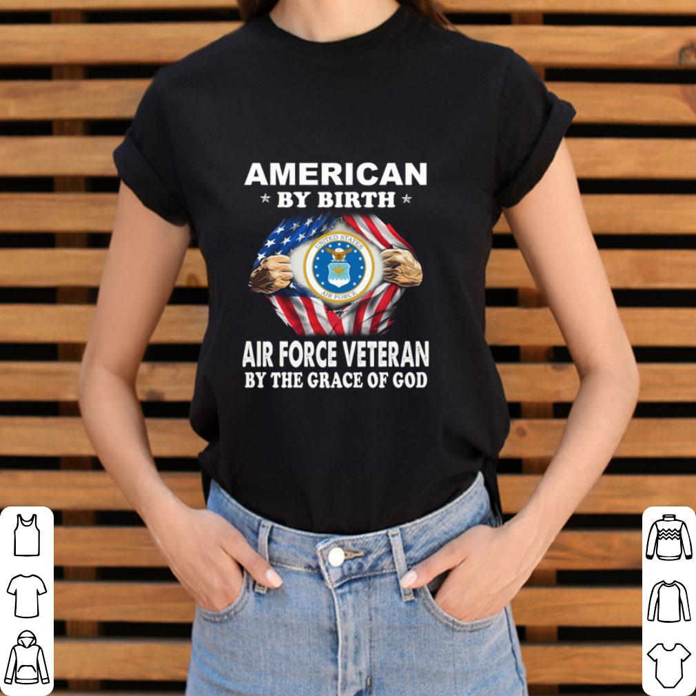 Nice American by birth Air Force Veteran by the grace of god shirt