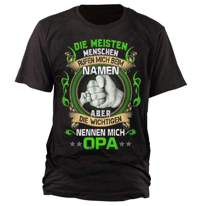 Official Die Meisten Menschen Rufen Mich Beim Namen Aber Die Wichtigen Nennen Mich Opa shirt