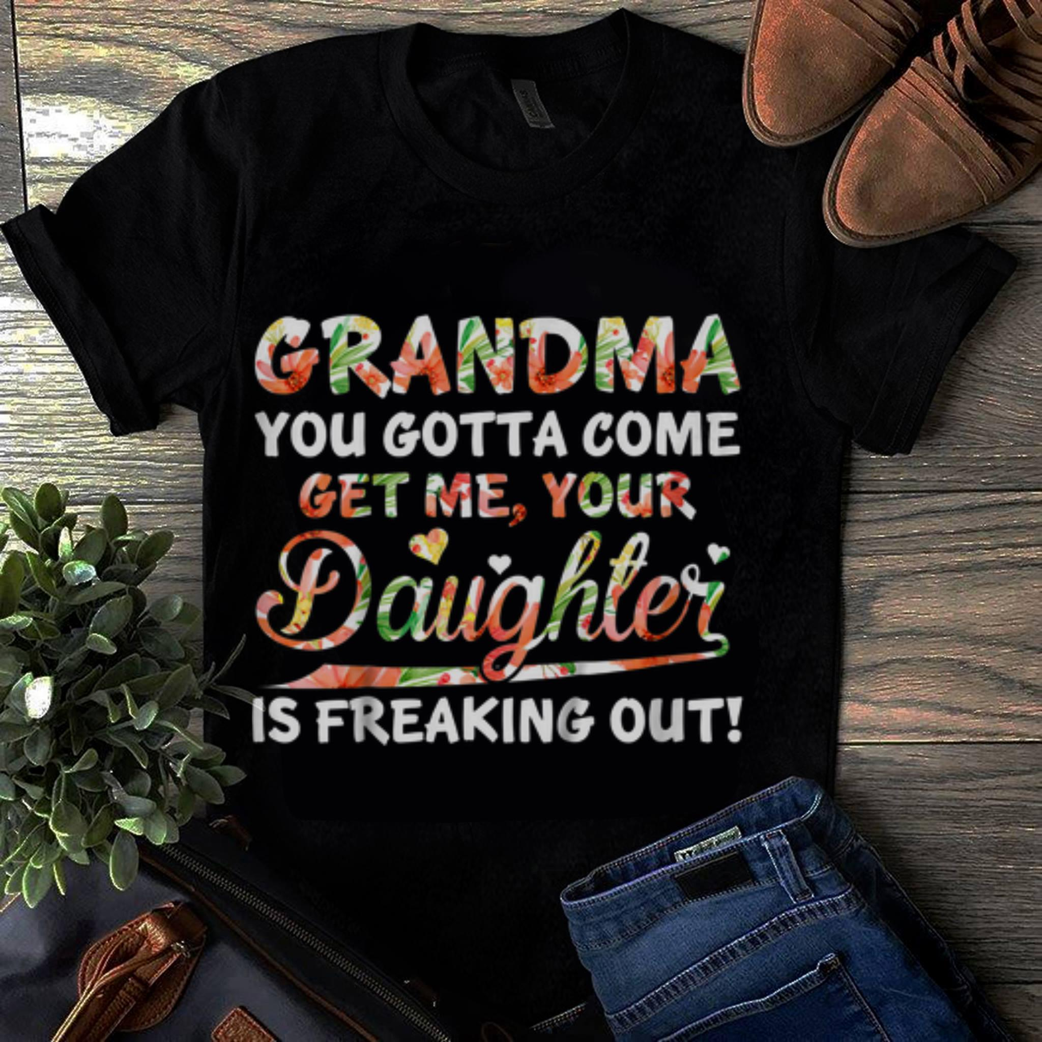 Officical Grandma You Gotta Come Get Me Your Daughter Floral shirt