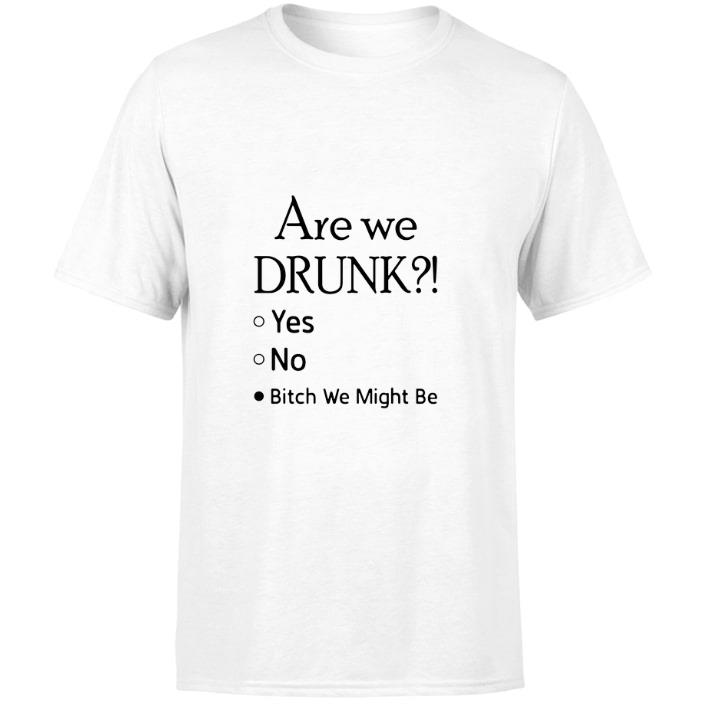Original Are we drunk yes no bitch we might be shirt