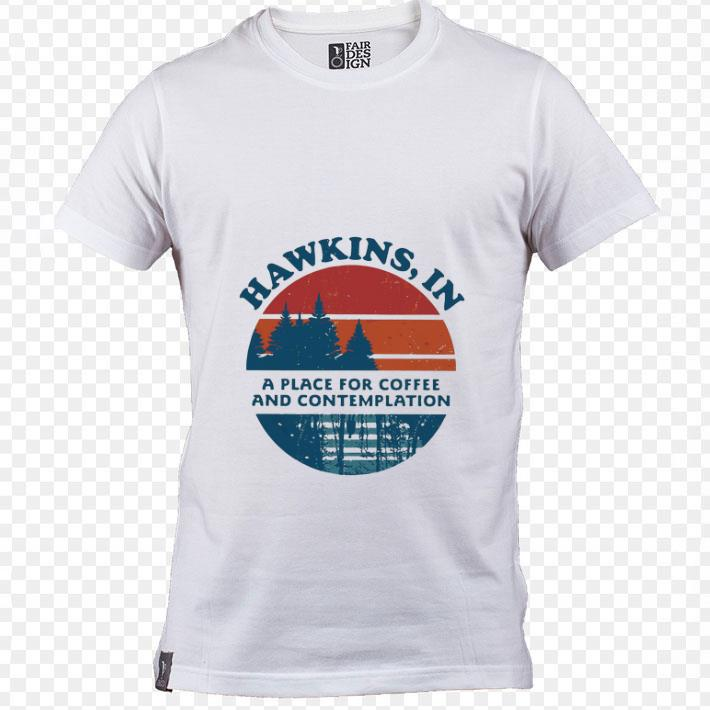 Original Hawkins in a place for coffee and contemplation sunset shirt