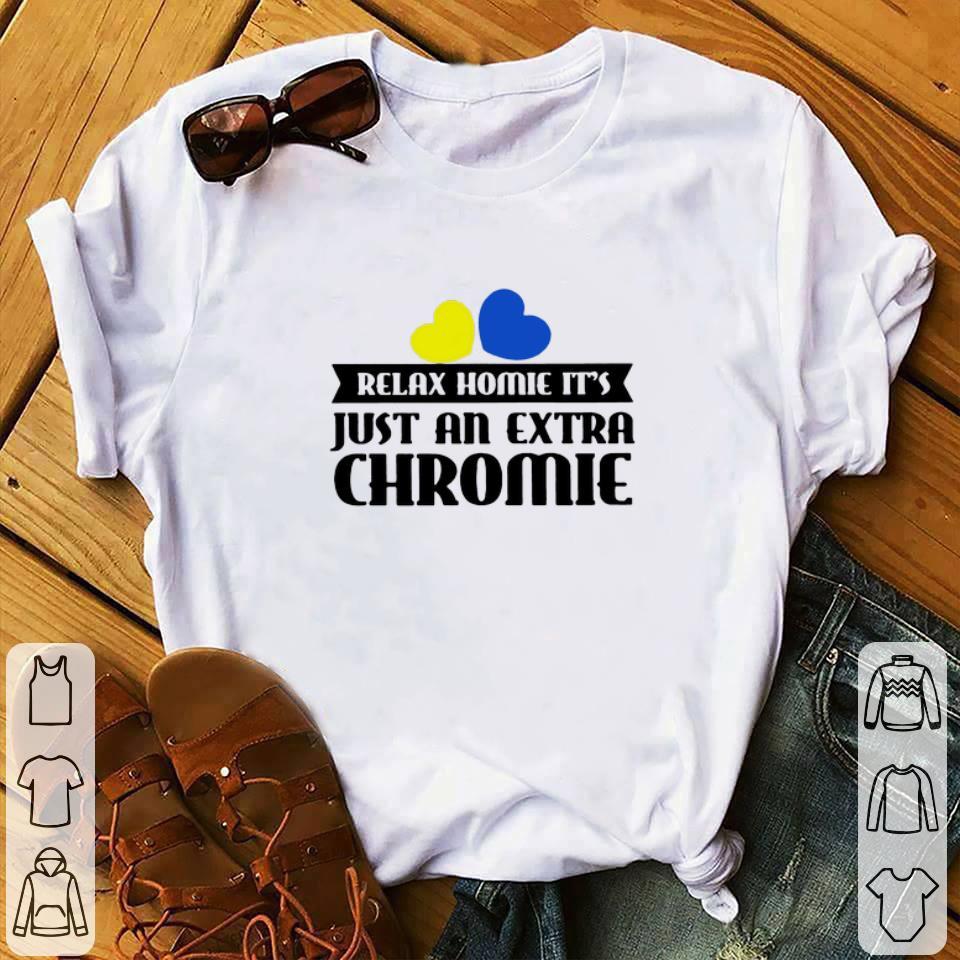 Original Relax homie it's just an extra chromie shirt