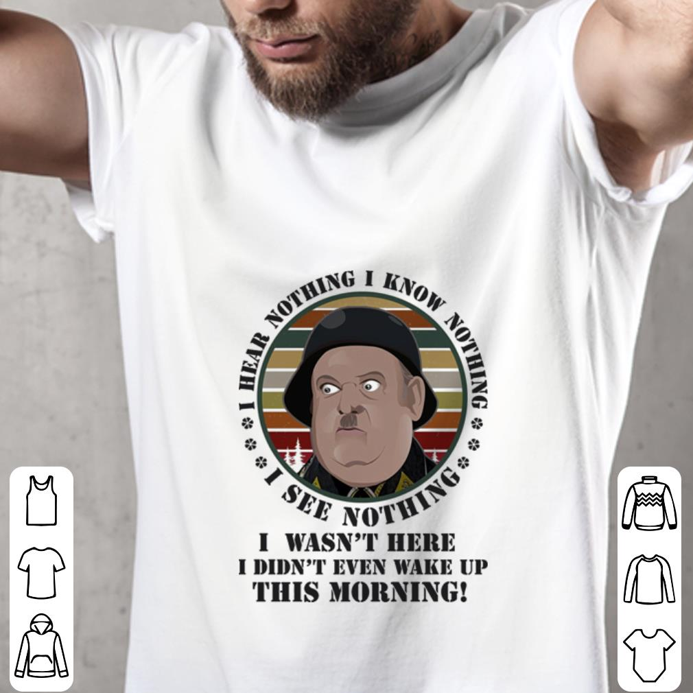 Original Sergeant Schultz i know nothing i see nothing i hear nothing i wasn't here shirt