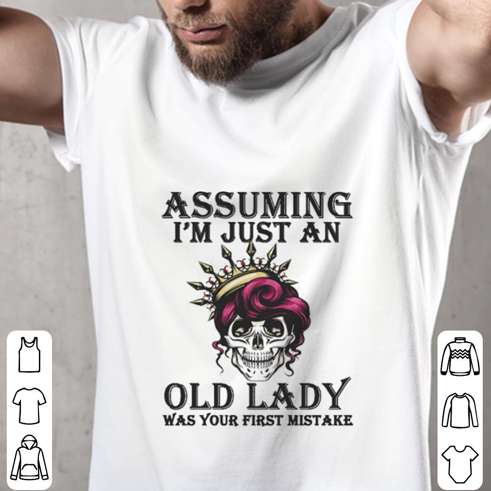 Original Skull Assuming i'm just an old lady was your first mistake shirt