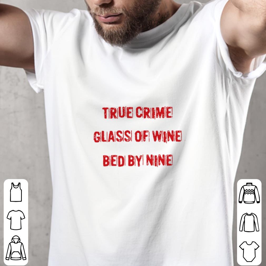 Original True crime glass of wine bed by nine shirt