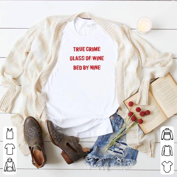 Original True crime glass of wine bed by nine shirt 4 1 - Original True crime glass of wine bed by nine shirt
