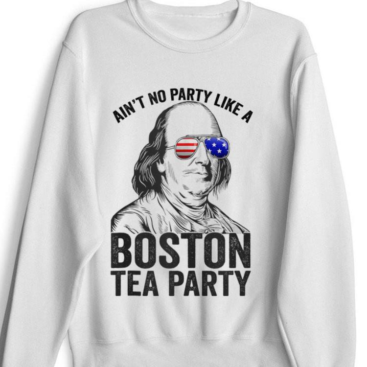 Premium Ain't No Party Like A Boston Tea Party Benjamin Franklin American Sunglass shirt