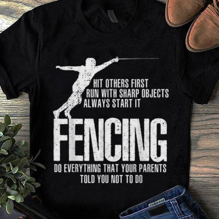 Premium Swordsmanship Fencing Do everything that your parents told you not to do shirt
