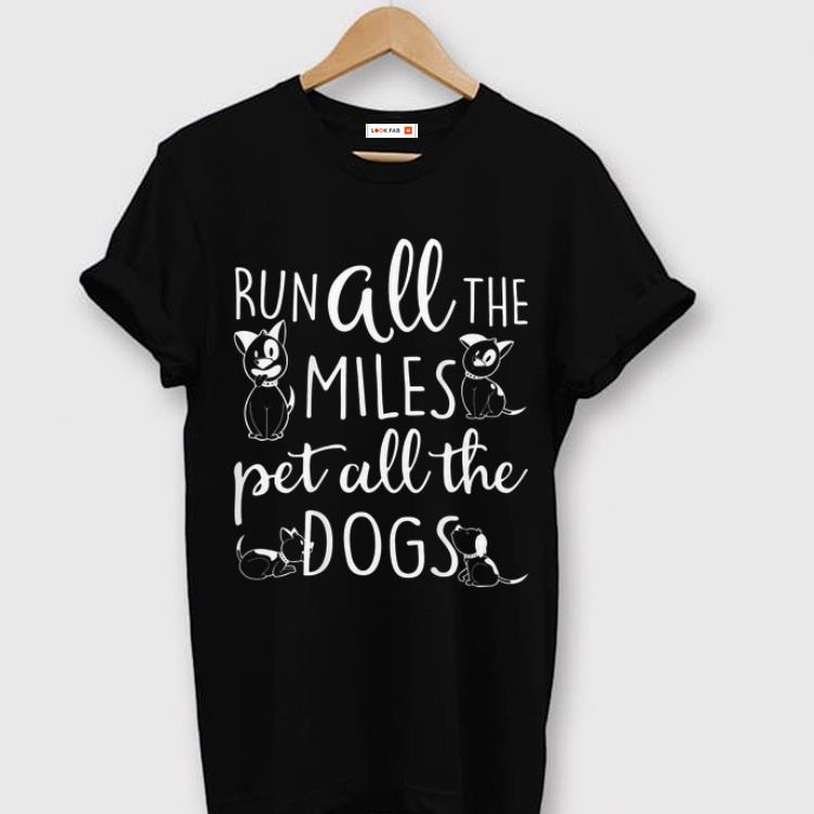 Pretty Runner Dog Lover Run All The Miles Pet All The Dogs shirt
