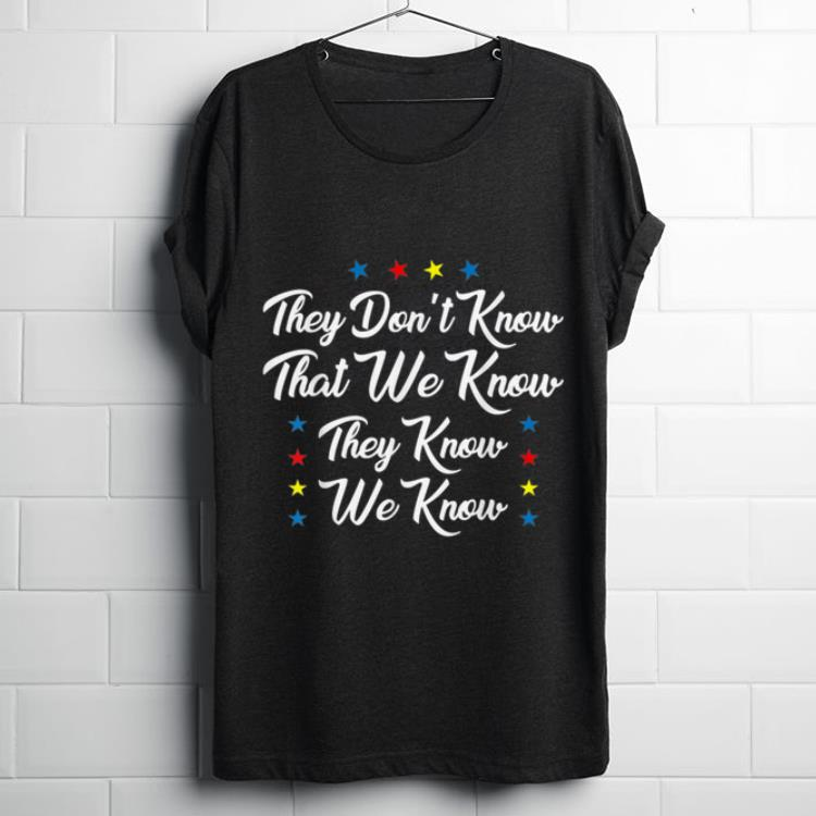 Pretty They Dont Know That We Know We Know shirt
