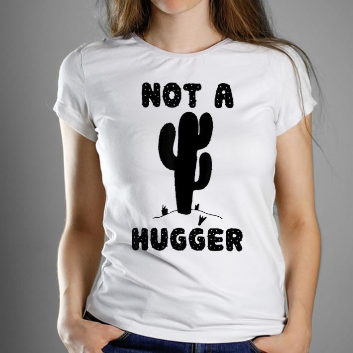 Top Not A Hugger Cactus Don t Hug Me shirt 1 - Top Not A Hugger Cactus Don't Hug Me shirt