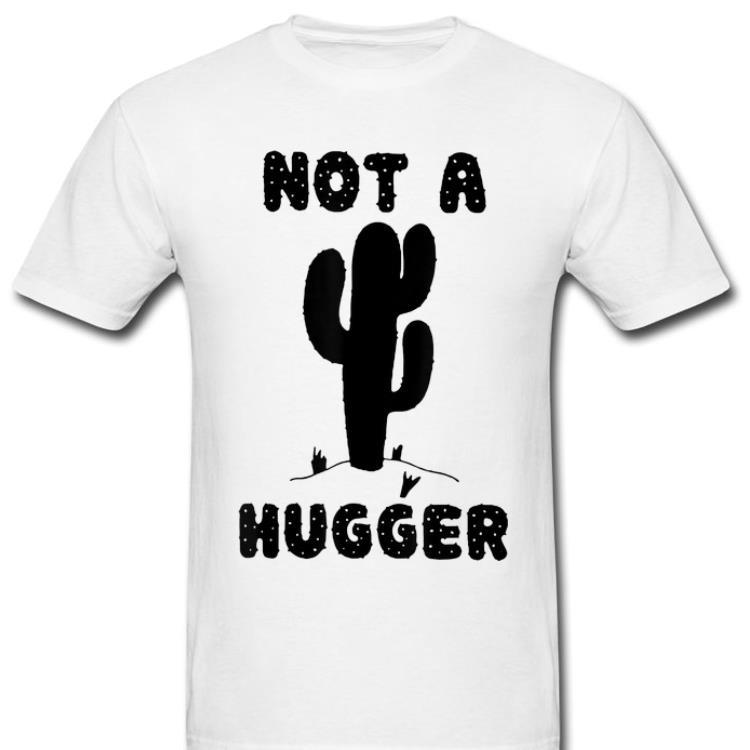 Top Not A Hugger Cactus Don't Hug Me shirt
