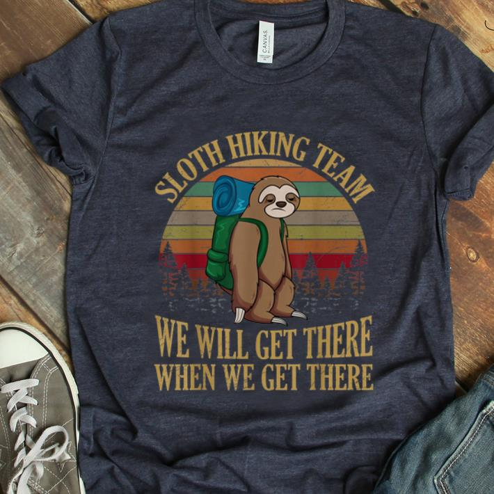 Top Sloth Hiking Team We Will Get There When We Get There Camping Vintage shirt