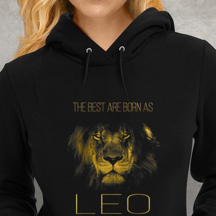 Top The best are born as Leo proud like a lion shirt