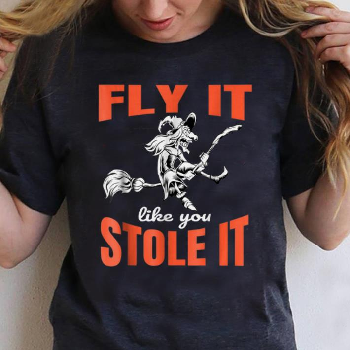 Awesome Fly It Like Stole It Witch Halloween shirt