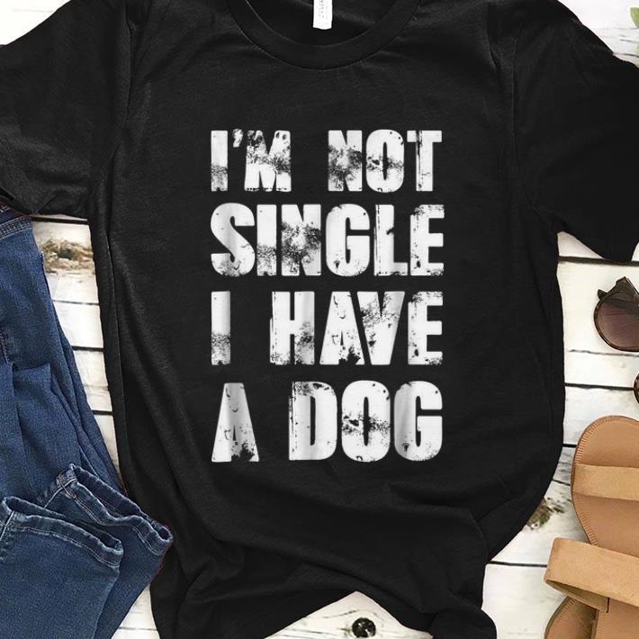 Awesome I'm Not Single I Have A Dog shirt