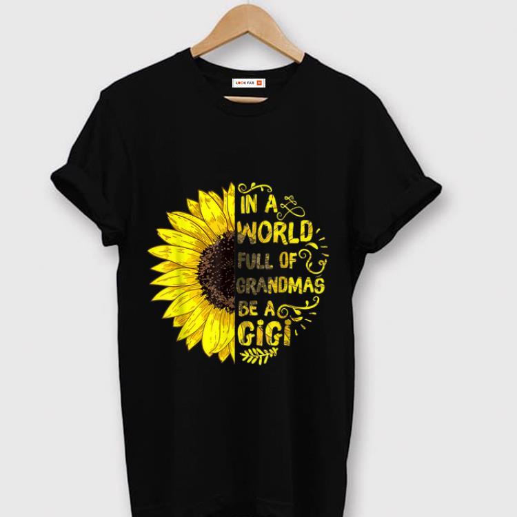Awesome In A World Full Of Grandmas Be A GiGi shirt
