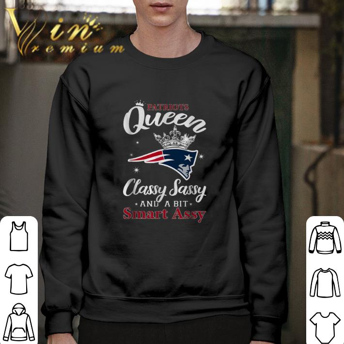 Awesome Queen classy sassy and a bit smart assy New England Patriot shirt 4 - Awesome Queen classy sassy and a bit smart assy New England Patriot shirt
