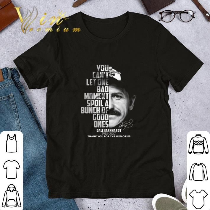 Dale Earnhardt 1951-2001 You can't let one bad moment spoil shirt