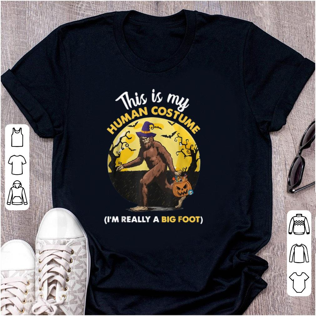 Hot This Is My Human Costume I'm Really A Big Foot shirt