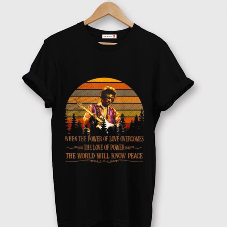 Hot Vintage Jimi Hendrix When Power Of Love Overcomes Love Of Power The World Will Know Peace shirt