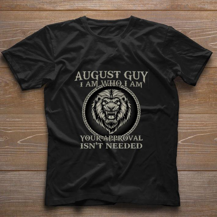 Lion august guy i am who i am you approval isn't needed shirt