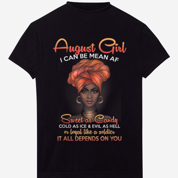 Nice August Girl I Can Be Mean Af Sweet As Candy Cold As Ice And Evil As Hell shirt