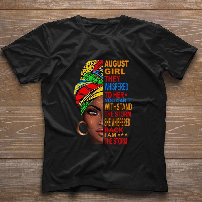 Nice August Girl they whispered to her you can't withstand the storm shirt