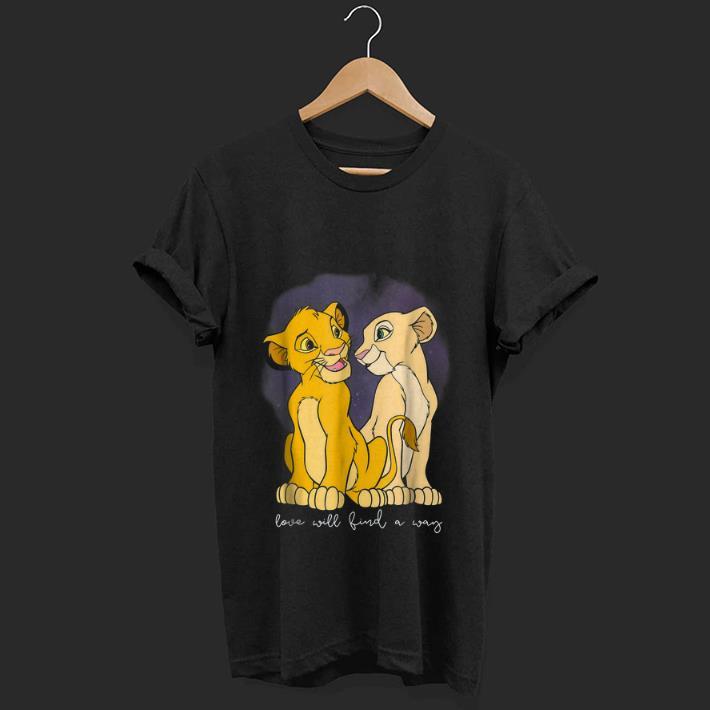 Nice Disney Lion King Simba Nala Love Love Will Find A Way shirt