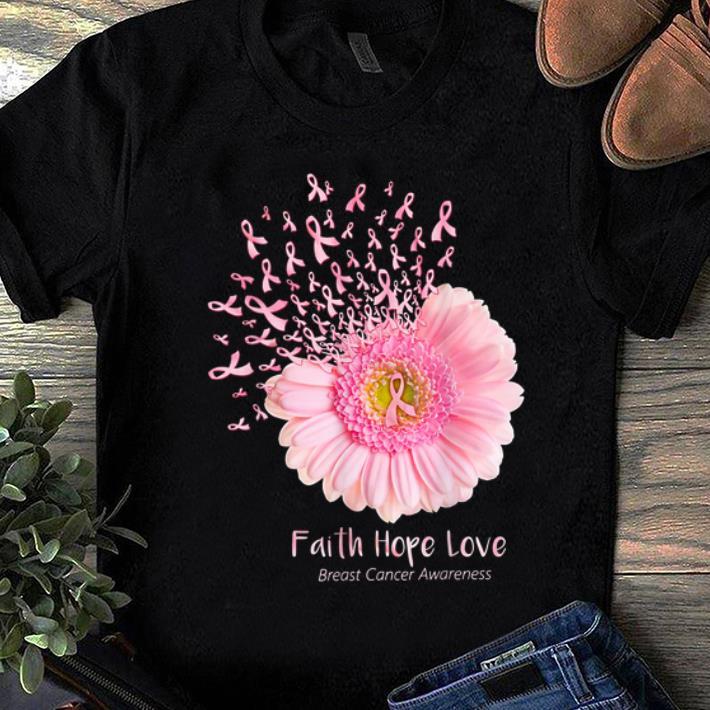 Nice Faith Hope Love Breast Cancer Awareness Pink Daisy Flower shirt