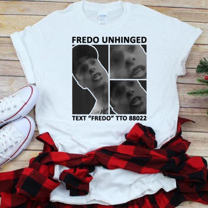 Nice Fredo Unhinged Text Fredo To 88022 shirt
