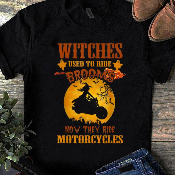 Nice Halloween Witches Used to Ride Brooms now They Ride Motorcycles shirt