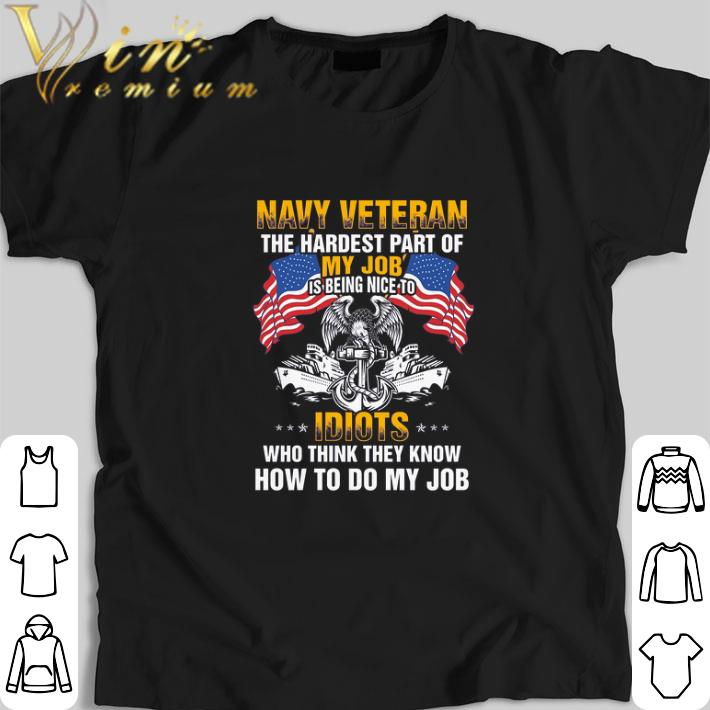 Nice Navy veteran the hardest part of my job is being nice to Idiots shirt