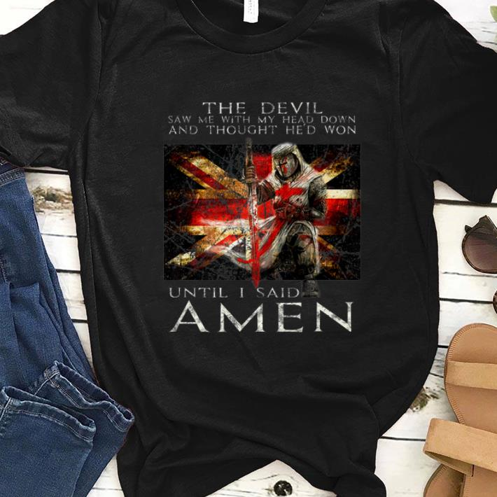 Nice The Devil Saw Me With My Head Down And Thought He'd Won shirt