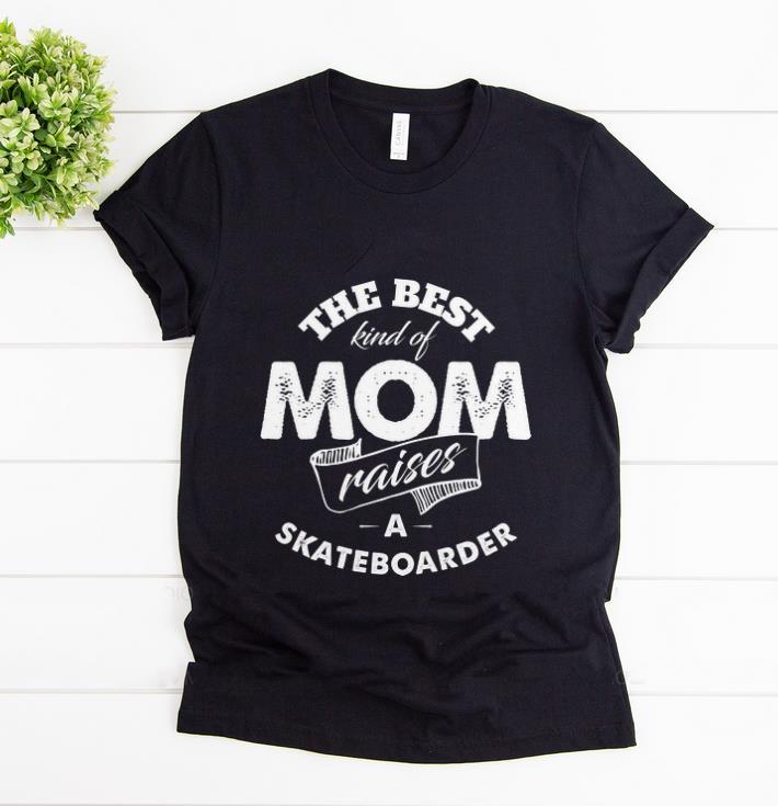 Nice The best Kind Of Mom Raises A Skateboarder shirt 1 - Nice The best Kind Of Mom Raises A Skateboarder shirt