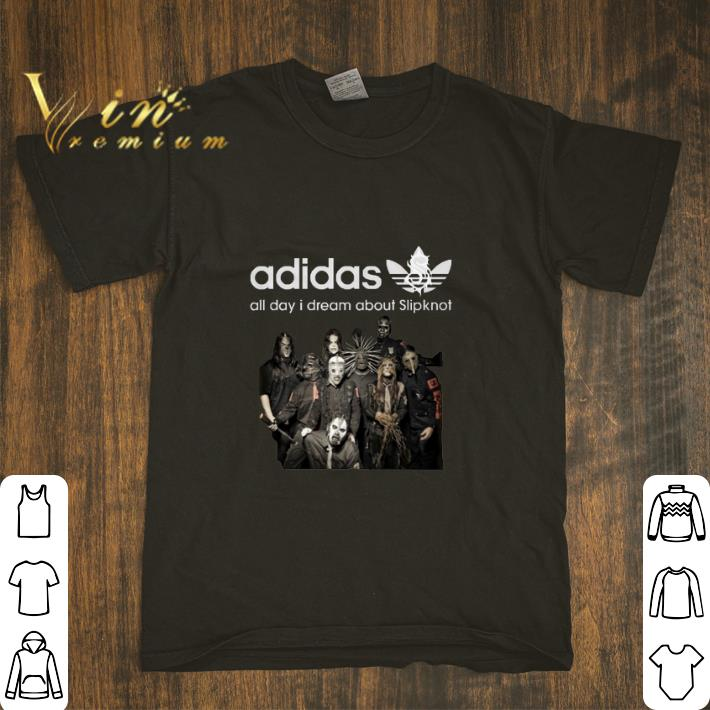 Nice adidas all day i dream about Slipknot shirt