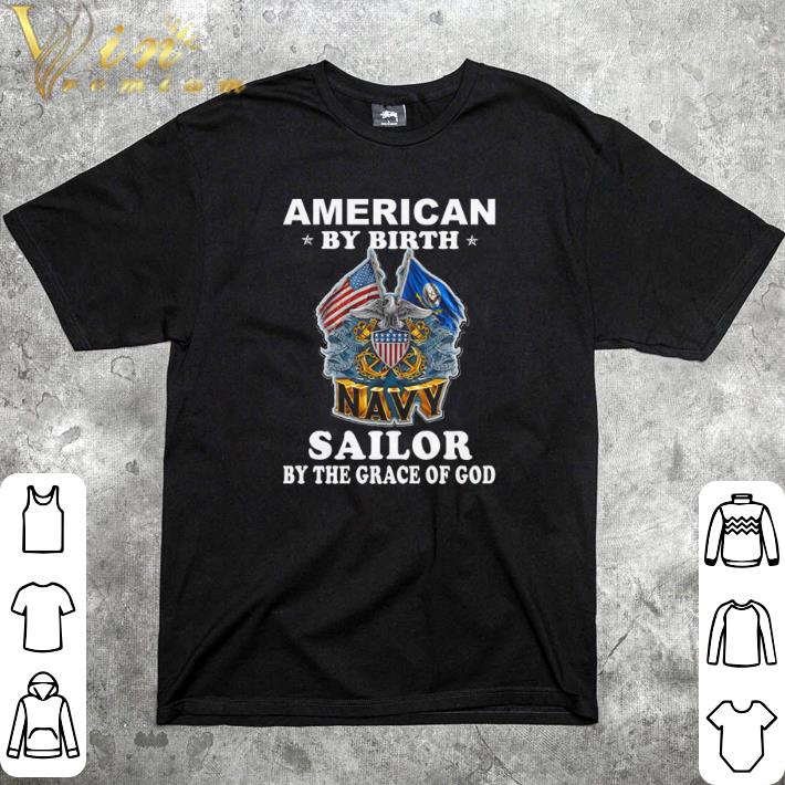 Official American by birth Navy Sailor by the grace of god shirt
