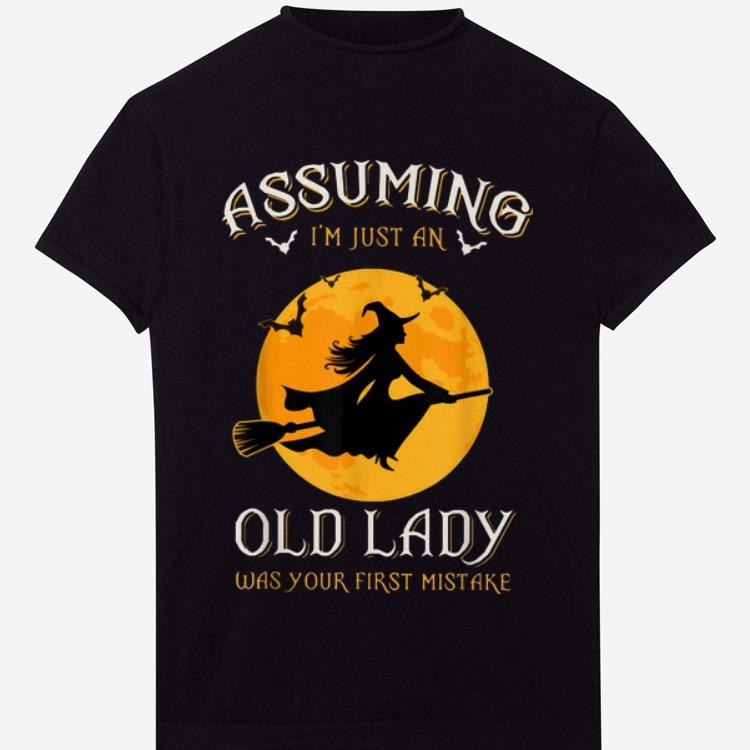 Official Assuming I'm Just An Old Lady Was Your First Mistake Witch shirt