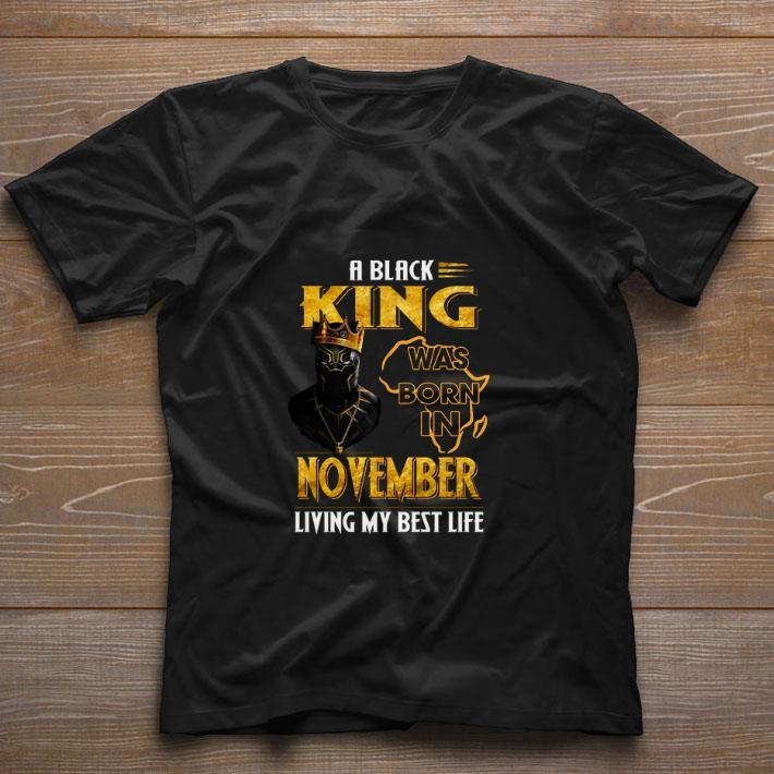 Original Black Panther A Black King was born in november living my best life shirt