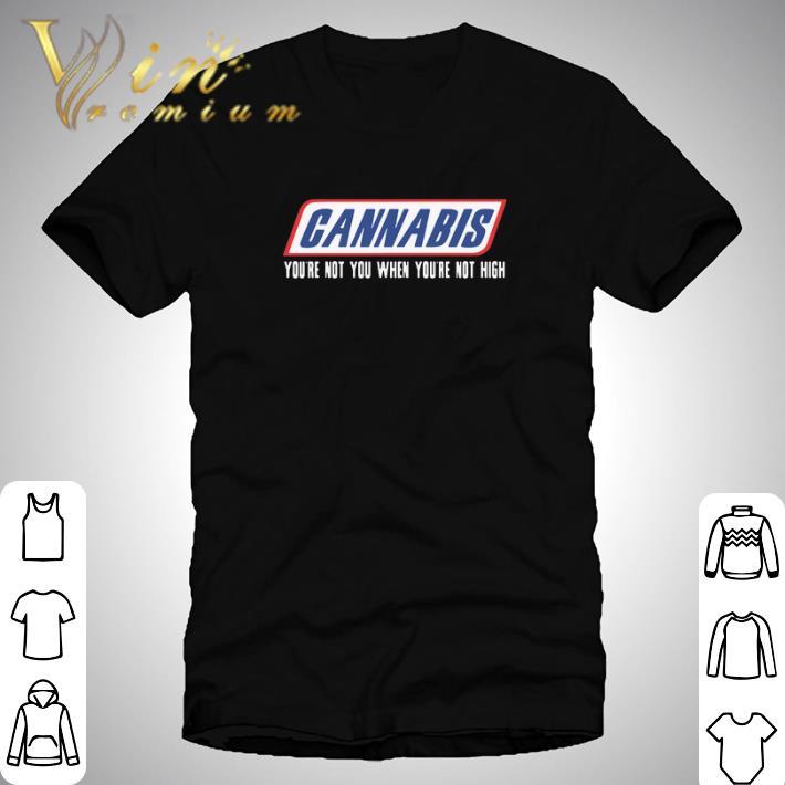 Original Cannabis you're not you when you're not high shirt